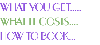 WHAT YOU GET..... WHAT IT COSTS.... HOW TO BOOK...